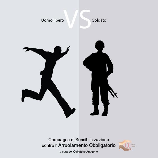 """Un Manifesto contro l'Arruolamento Obbligatorio """"Uomo Libero VS Soldato"""" una campagna di sensibilizzazione ideata dal Collettivo Antigone"""